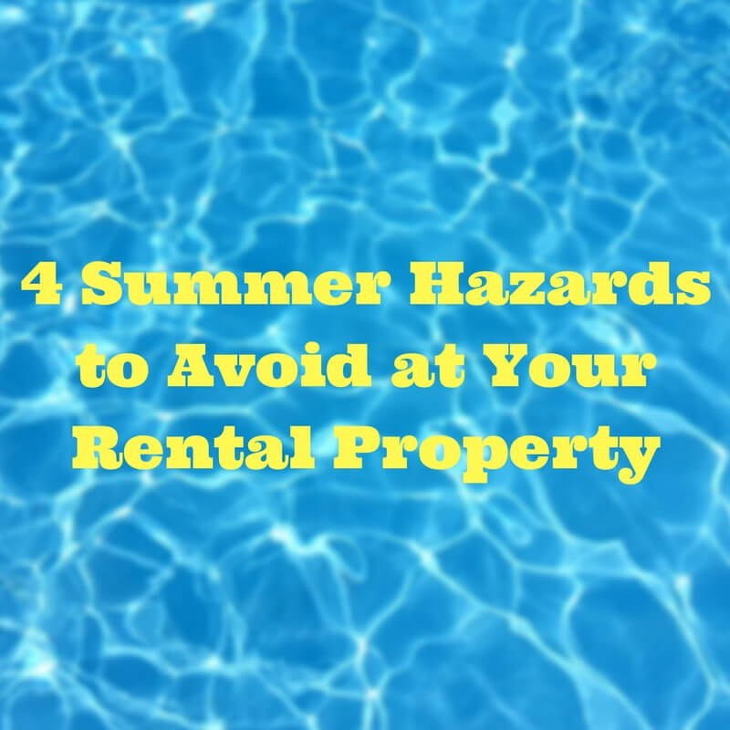 4 Summer Hazards to Avoid at Your Rental Property