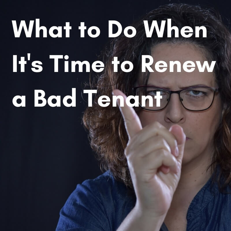 What to Do When It's Time to Renew a Bad Tenant